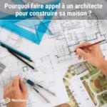 Pourquoi faire appel à un architecte pour construire sa maison _