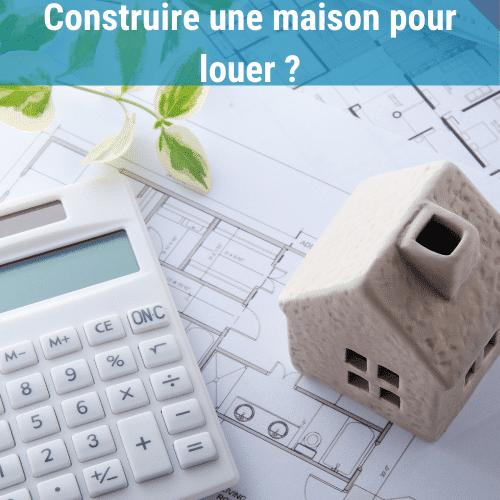 Construire une maison pour louer